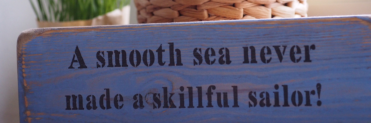 A smooth sea never made a skillful sailor!